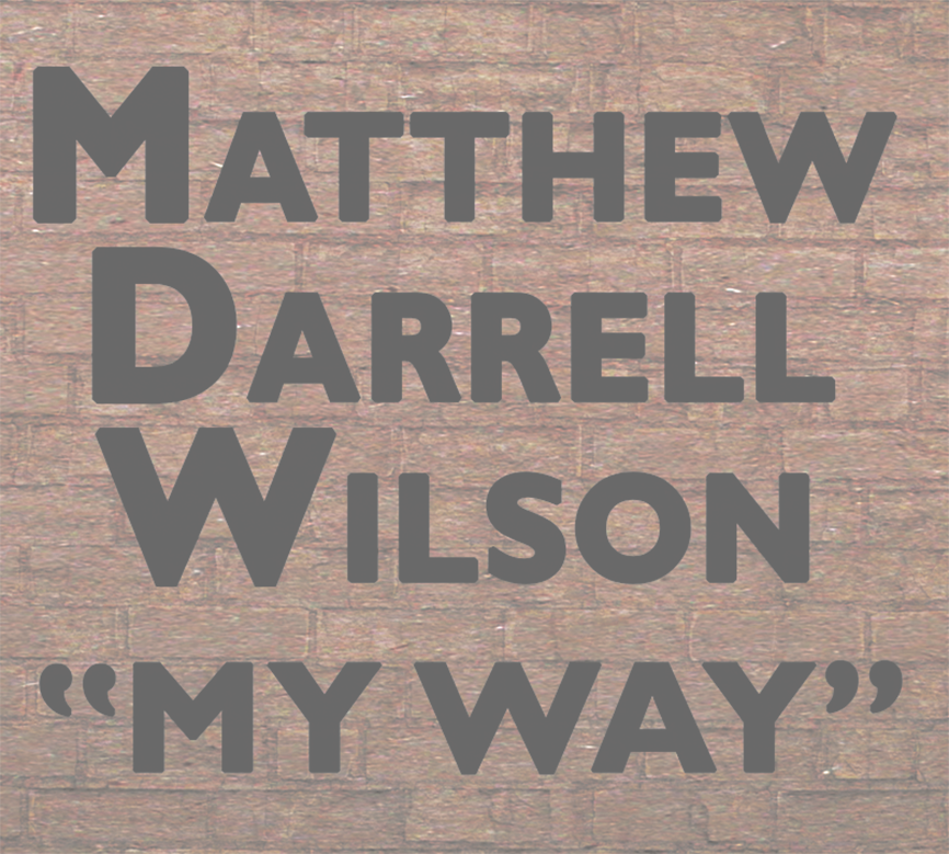 Matthew Darrell Wilson - MY WAY!